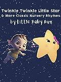 Twinkle Twinkle Little Star & More Classic Nursery Rhymes by Little Baby Bum