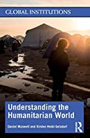Understanding the Humanitarian World (Global Institutions)