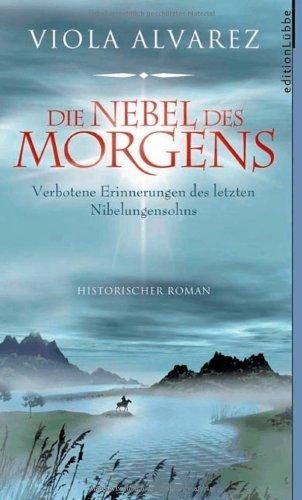 Die Nebel des Morgens: Verbotene Erinnerungen des letzten Nibelungensohns