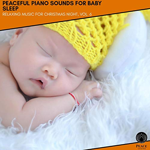 Peaceful Piano Sounds For Baby Sleep - Relaxing Music For Christmas Night, Vol. 6