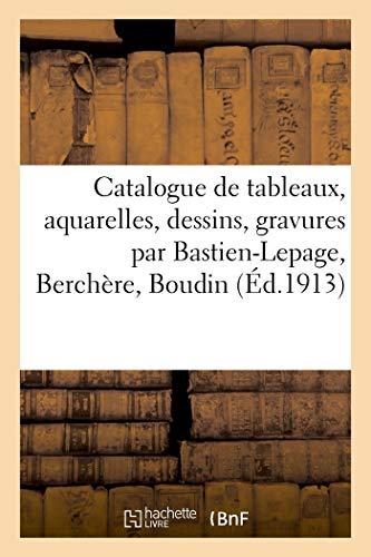 Catalogue de tableaux modernes, aquarelles, dessins, gravures par Bastien-Lepage, Berchère, Boudin: dix tableaux par A. Guillaumin, aquarelles, pastels, dessins