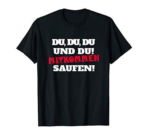 Du Du Du und Du mitkommen Saufen!  lustiges Party T-Shirt