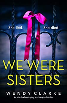 We Were Sisters: An absolutely gripping psychological thriller by [Wendy Clarke]