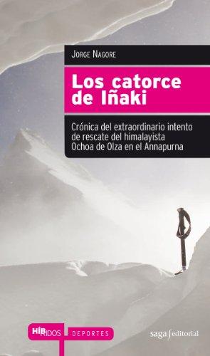 Los catorce de Iñaki. Crónica del extraordinario intento de rescate del himalayista Ochoa de Olza en el Annapurna (Híbridos)