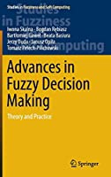 Advances in Fuzzy Decision Making: Theory and Practice (Studies in Fuzziness and Soft Computing (333))