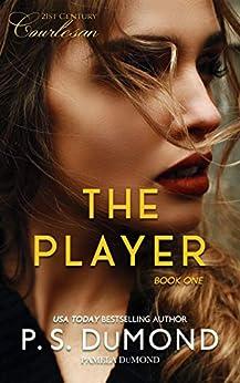 THE PLAYER (21st Century Courtesan Book 1) by [Pamela DuMond, P. S.  DuMond]