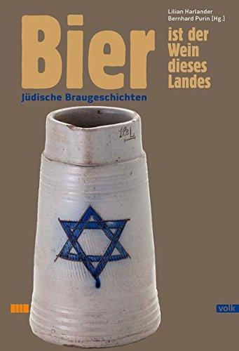 Bier ist der Wein dieses Landes: Jüdische Braugeschichten
