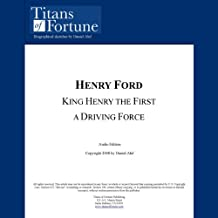 Henry Ford: King Henry the First, a Driving Force