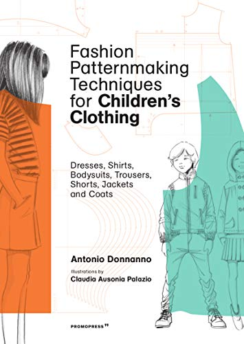Compare Textbook Prices for Fashion Patternmaking Techniques for Children's Clothing: Dresses, Shirts, Bodysuits, Trousers, Jackets and Coats 1 Edition ISBN 9788416851140 by Donnanno, Antonio,Palazio, Claudia Ausonia