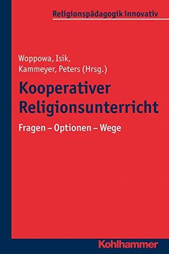 Kooperativer Religionsunterricht: Fragen - Optionen - Wege (Religionspädagogik innovativ, 20, Band 20)