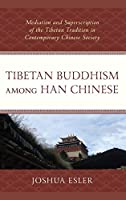 Tibetan Buddhism among Han Chinese: Mediation and Superscription of the Tibetan Tradition in Contemporary Chinese Society