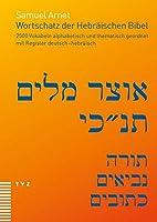 Wortschatz der Hebraeischen Bibel: 2500 Vokabeln alphabetisch und thematisch geordnet, mit Register deutsch-hebraeisch