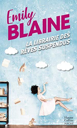 La librairie des rêves suspendus: , le nouveau roman d'Emily Blaine : Entrez dans un monde où tout devient possible (&H)
