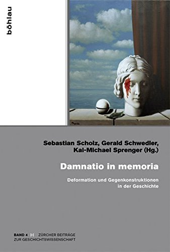 Damnatio in memoria: Deformation und Gegenkonstruktionen in der Geschichte (Zürcher Beiträge zur Geschichtswissenschaft, Band 4)