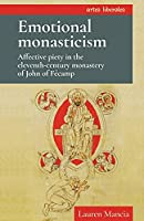 Emotional Monasticism: Affective Piety in the Eleventh-century Monastery of John of Fécamp (Artes Liberales)