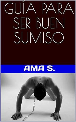 Guía para ser buen sumiso de Ama S.