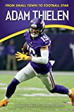 Adam Thielen: From Small Town to Football Star (Amazing Sports Biographies)