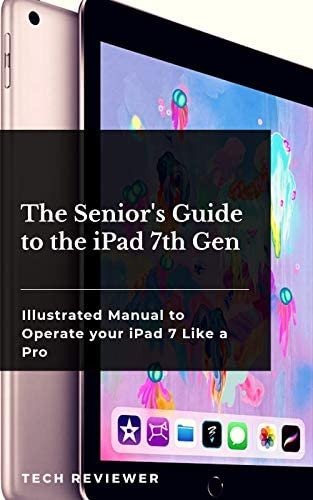 The Senior s Guide to the iPad 7th Gen Illustrated Manual to Operate Your iPad 7 Like a Pro product image