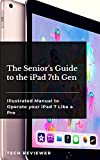 The Senior's Guide to the iPad 7th Gen: Illustrated Manual to Operate Your iPad 7 Like a Pro (English Edition)