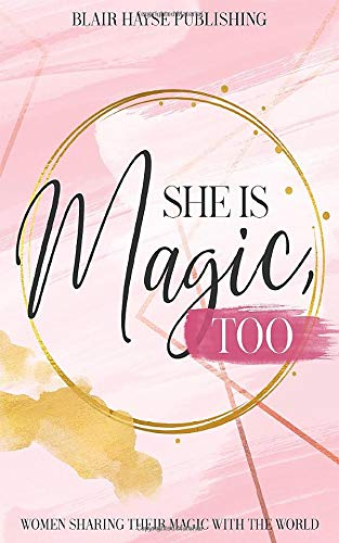 She is Magic, Too: Women Sharing Their Magic With the World