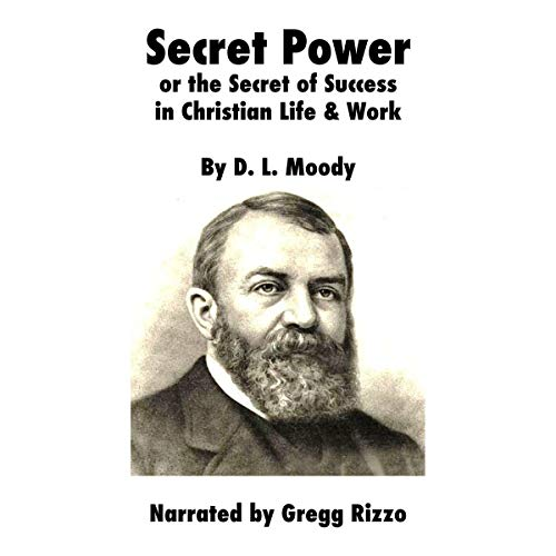 Secret Power or the Secret of Success in Christian Life and Work                   By:                                                                                                                                 Dwight Lyman Moody                               Narrated by:                                                                                                                                 Gregg Rizzo                      Length: 2 hrs and 48 mins     Not rated yet     Overall 0.0