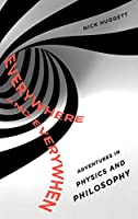 Everywhere and Everywhen: Adventures in Physics and Philosophy