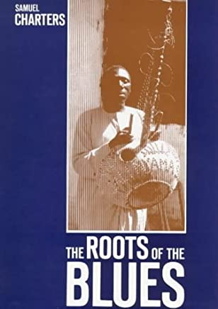 The Roots of the Blues: An African Search by Samuel Barclay Charters (April 19,1981)