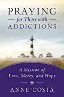 Praying for Those With Addictions: A Mission of Love, Mercy, and Hope