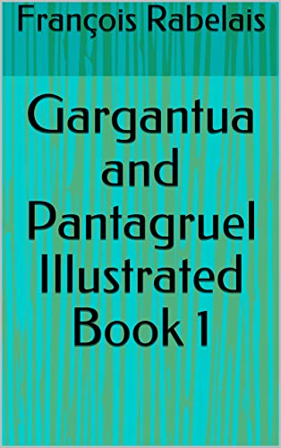 Gargantua and Pantagruel Illustrated Book 1 (English Edition)