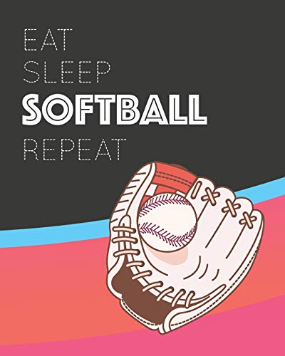 Eat Sleep Softball Repeat: - Blank Lined Notebook, Diary, Log & Journal - Gift for Softball Player Kids Teens Adults & All Who Love Playing Softball