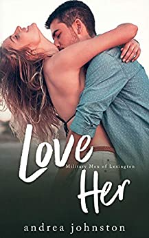 Love Her: A Single Mom Meets Ex-Military Soldier Romance (Military Men of Lexington Book 3) by [Andrea Johnston]