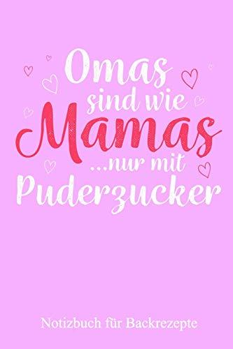 Notizbuch für Backrezepte, Omas sind wie Mamas nur mit Puderzucker A5: Eine tolle Geschenkidee für...