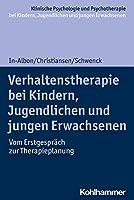 Verhaltenstherapie Bei Kindern, Jugendlichen Und Jungen Erwachsenen: Vom Erstgesprach Zur Therapieplanung (Klinische Psychologie Und Psychotherapie Bei Kindern, Jugendlichen Und Jungen Erwachsenen)