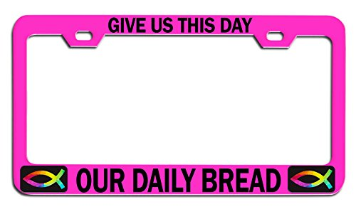 Makoroni - GIVE US This Day Our Daily Bread Religious Jesus Christian Pink Metal License Plate Frame Tag Holder, k99