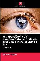 A dependência do comprimento de onda da dispersão intra-ocular da luz