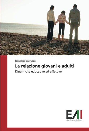 La relazione giovani e adulti: Dinamiche educative ed affettive (Italian Edition)