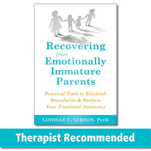 Recovering from Emotionally Immature Parents (Practical Tools to Establish Boundaries and Reclaim Yo
