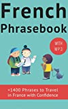 French Phrase book (with audio!): +1400 COMMON FRENCH PHRASES to travel in France with confidence!  (French Phrases Book t. 1) (French Edition)