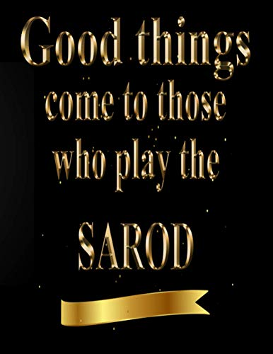 Good Things Come to Those Who Play The Sarod: Blank Sheet Sarod Music Notebook,Manuscript Staff paper for Notes. Composition Notebook 13 Staves, 8.5 x 11, 110 pages.GIFT FOR Sarod STUDENTS