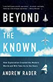 Beyond the Known: How Exploration Created the Modern World and Will Take Us to the Stars
