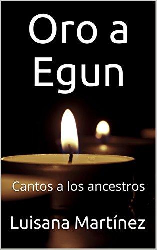 Oro a Egun: Cantos a los ancestros (Spanish Edition)