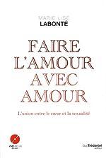 Faire l'amour avec amour - L'union du coeur et de la sexualité (avec DVD 80 min) de Marie-Lise Labonté
