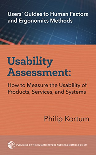 Usability Assessment: How to Measure the Usability of Products, Services, and Systems (Users' Guides to Human Factors and Ergonomics Methods Book 1)