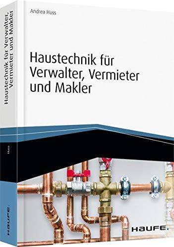 Haustechnik für Verwalter, Vermieter und Makler - inkl. Arbeitshilfen online: Technik, Kosten, Handlungsanleitungen (Haufe Fachbuch)