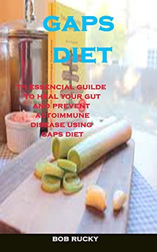 Gaps Diet: The Essencail Guilde To Heal Your Gut And Prevent Autoimmune Disease Using Gaps Diet (English Edition)