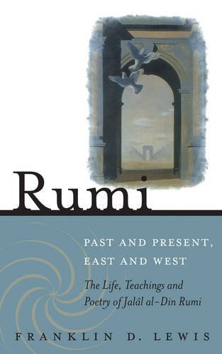 Rumi - Past and Present, East and West: The Life, Teachings, and Poetry of Jal?l al-Din Rumi by Franklin D. Lewis (2007-11-01)