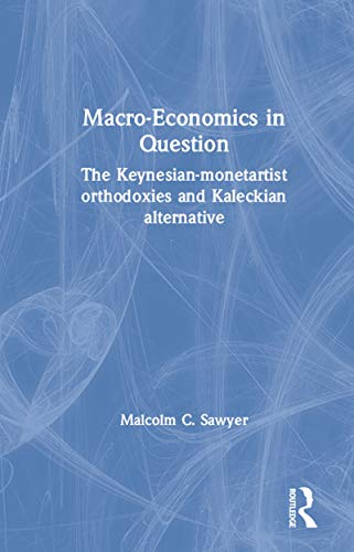 Macroeconomics in Question: The Keynesian-Monetartist Orthodoxies and Kaleckian Alternative (English Edition)