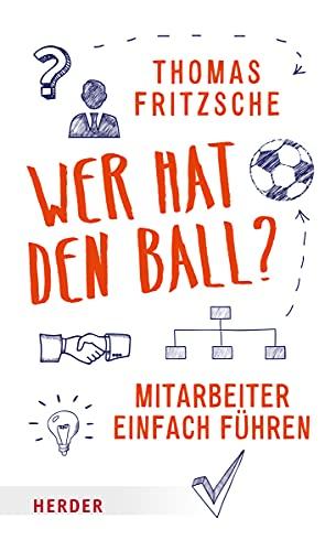 Wer hat den Ball?: Mitarbeiter einfach führen