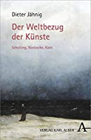 Der Weltbezug der Kuenste: Schelling, Nietzsche, Kant