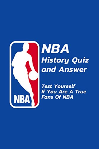 NBA History Quiz and Answer: Test Yourself If You Are A True Fans Of NBA: Trivia About NBA (English Edition)